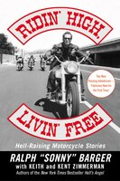 Ridin' High Livin' Free: Hell-Raising Motorcycle Stories