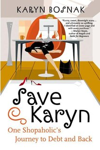 Save Karyn: One Shopaholic's Journey to Debt and Back