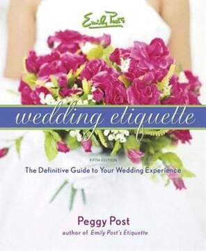 Emily Post&#39;s Wedding Etiquette 5e: Cherished Traditions and Contemporary Ideas for a Joyous Celebration