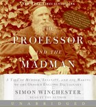 The Professor And The Madman Cd Unabridged: A Tale of Murder, Insanity, and the Making of The Oxford English Dictionary