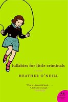 Lullabies For Little Criminals: A Novel