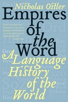 Empires Of The Word: A Language History Of The World: A Language History of the World