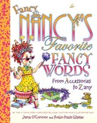 Fancy Nancy's Favorite Fancy Words: From Accessories to Zany