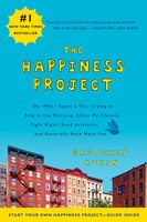 The Happiness Project: Or, Why I Spent a Year Trying to Sing in the Morning, Clean My Closets, Fight Right, Read Aristotle