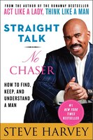 Straight Talk No Chaser: How To Find, Keep, And Understand A Man
