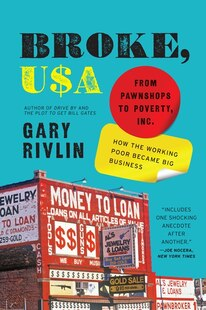 Broke Usa: From Pawnshops to Poverty, Inc.-How the Working Poor Became Big Business