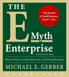 The E-myth Enterprise Unabridged Cd: How to Turn A Great Idea Into a Thriving Business