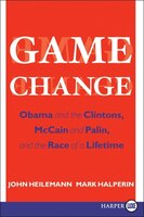 Game Change LP: Obama and the Clintons, McCain and Palin, and the Race of a Lifetime