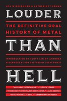 Louder Than Hell: The Uncensored, Unflinching Saga of Forty Years of Metal Mayhem