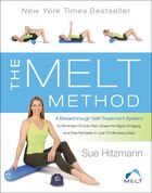 The Melt Method: A Breakthrough Self-Treatment System to Combat Chronic Pain, Erase Aging Signs, and Feel Fantastic