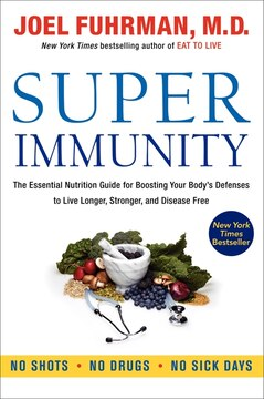 Super Immunity: The Essential Nutrition Guide for Boosting Your Body's Defenses to Live Longer, Stronger, and Disea