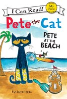 Pete The Cat: Pete At The Beach: Pete At The Beach
