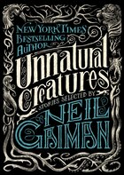Unnatural Creatures: Short Stories Selected By Neil Gaiman