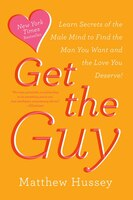 Get The Guy: Use Secrets Of The Male Mind To Find The Love You Deserve