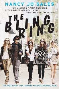 The Bling Ring: How a Band of Celebrity-Obsessed Teenagers Shocked Hollywood
