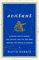 Sextant: A Young Man's Daring Sea Voyage And The Men Who Mapped The World's Oceans