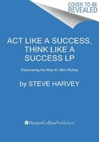 Act Like A Success, Think Like A Success Lp: Discovering the Way to Life's Riches
