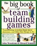 The Big Book of Team Building Games: Trust-Building Activities, Team Spirit Exercises, and Other Fun Things to Do: Trust-Building Activities, Team Spi