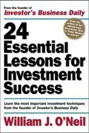 24 Essential Lessons For Investment Success: Learn The Most Important Investment Techniques From The Founder Of Investor's Business Daily: Learn the M