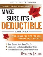 Make Sure It's Deductible, Fourth Edition: Little - known tax tips for your Canadian Small Business