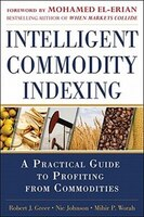 Intelligent Commodity Indexing: A Practical Guide to Investing in Commodities: A Profitable Guide to Investing in Commodities