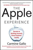 The Apple Experience: Secrets to Building Insanely Great Customer Loyalty