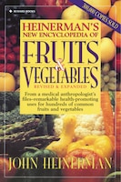 Heinerman's New Encyclopedia Of Fruits & Vegetables: Revised & Expanded