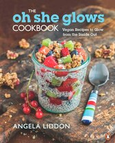 The Oh She Glows Cookbook: Vegan Recipes To Glow From The Inside Out