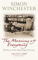 The Meaning of Everything: The Story of the Oxford English Dictionary