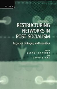 Restructuring Networks in Post-Socialism: Legacies, Linkages and Localities