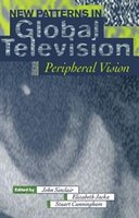New Patterns in Global Television: Peripheral Vision