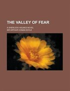 The Valley Of Fear; A Sherlock Holmes Novel