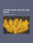 Victor Hugo, His Life And Work