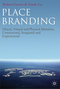 Place Branding: Glocal, Virtual and Physical Identities, Constructed, Imagined and Experienced
