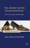 Sex, Gender and the Conservative Party: From Iron Lady to Kitten Heels