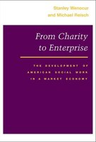From Charity To Enterprise: The Development of American Social Work in a Market Economy