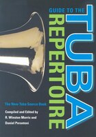 Guide To The Tuba Repertoire, Second Edition: The New Tuba Source Book