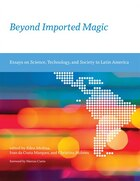 Beyond Imported Magic: Essays On Science, Technology, And Society In Latin America