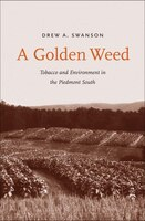 A Golden Weed: Tobacco And Environment In The Piedmont South