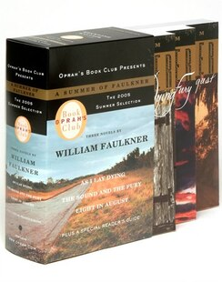 Oprah's Book Club Summer 2005: A Summer of Faulkner: Three Novels: As I Lay Dying, The Sound And The Fury, Light In August
