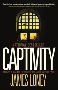 Captivity: 118 Days In Iraq And The Struggle For A World Without War