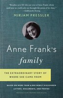 Anne Frank's Family: The Extraordinary Story Of Where She Came From, Based On More Than 6,000 Newly Discovered Letters,
