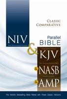 Classic Comparative Side-By-Side Bible: NIV & KJV & NASB & Amplified: The World's Bestselling Bible Paired With Three Classic Versions