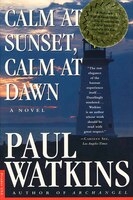 Calm at Sunset, Calm at Dawn: A Novel