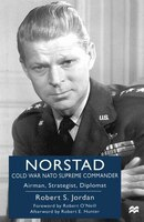 Norstad: Cold-War NATO Supreme Commander: Airman, Strategist, Diplomat