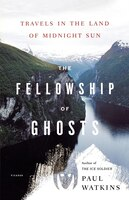 The Fellowship of Ghosts: Travels In The Land Of Midnight Sun