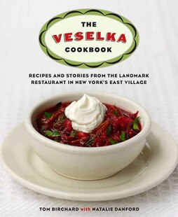The Veselka Cookbook: Recipes and Stories from the Landmark Restaurant in New York's East Village