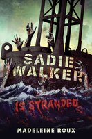 Sadie Walker Is Stranded: A Zombie Novel