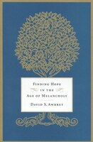 Finding Hope in the Age of Melancholy: Melancholy