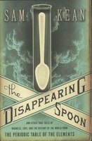 The Disappearing Spoon: And Other True Tales Of Madness, Love, And The History Of The World From The Periodic Table Of The
